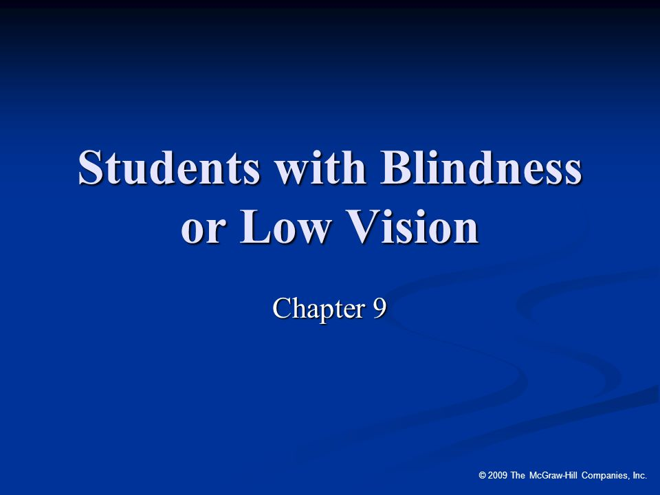 © 2009 The McGraw-Hill Companies, Inc. Students with Blindness or Low Vision Chapter 9
