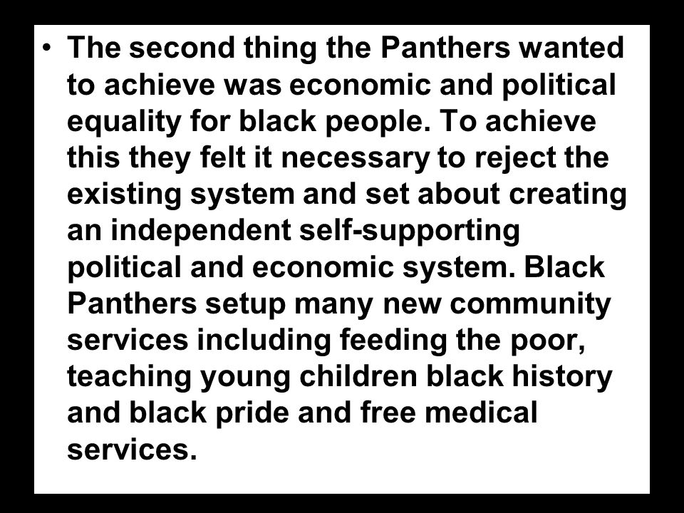The second thing the Panthers wanted to achieve was economic and political equality for black people. To achieve this they felt it necessary to reject