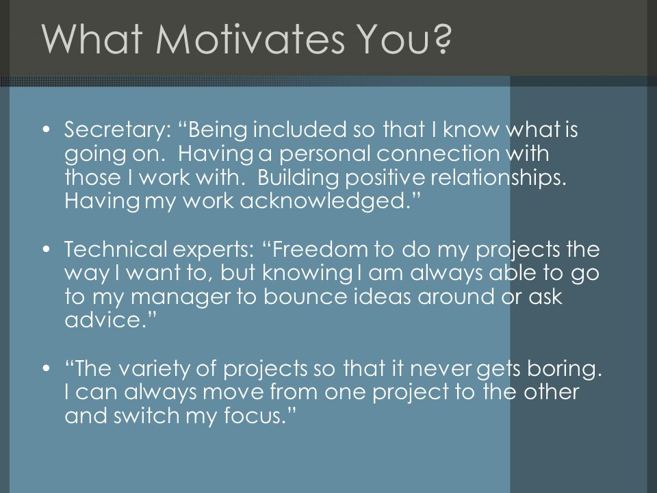 What Motivates You. Secretary: Being included so that I know what is going on.