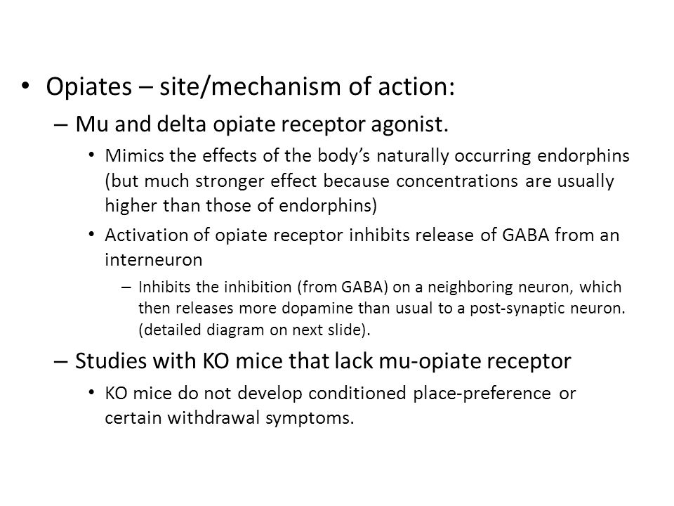 Opiates – site/mechanism of action: – Mu and delta opiate receptor agonist.