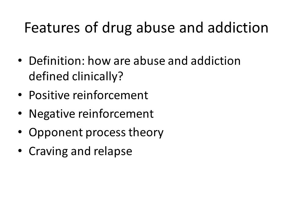 Features of drug abuse and addiction Definition: how are abuse and addiction defined clinically.