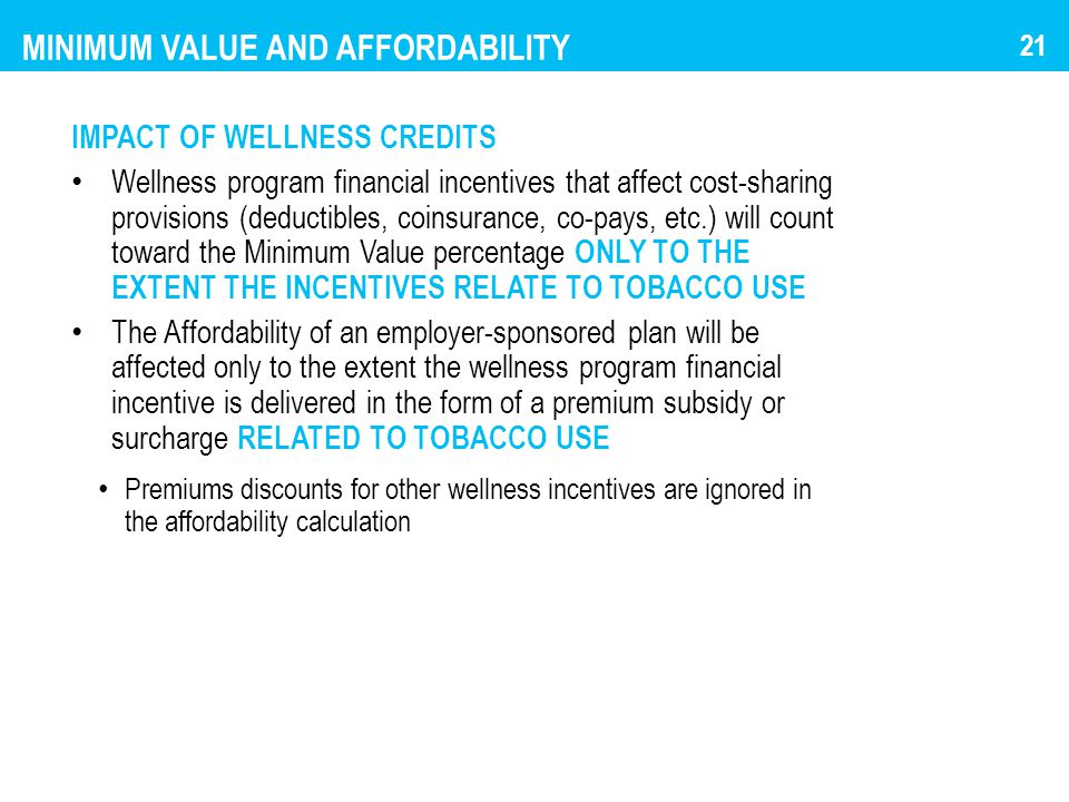 MINIMUM VALUE AND AFFORDABILITY IMPACT OF WELLNESS CREDITS Wellness program financial incentives that affect cost-sharing provisions (deductibles, coi