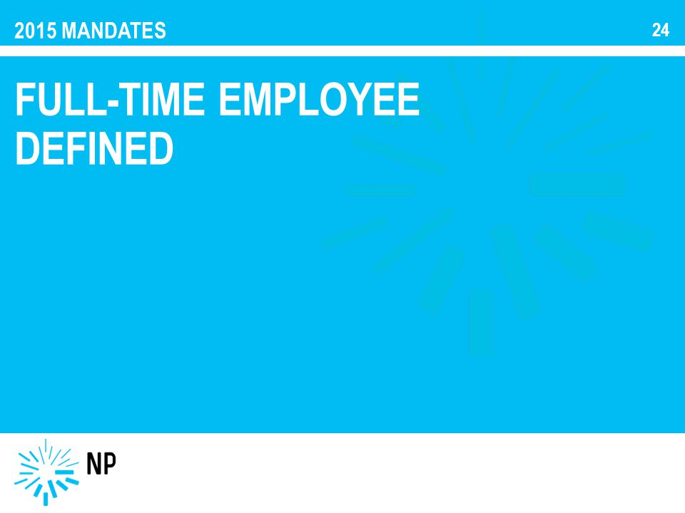 2015 MANDATES FULL-TIME EMPLOYEE DEFINED 24
