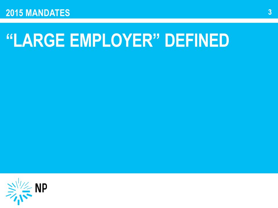 "2015 MANDATES ""LARGE EMPLOYER"" DEFINED 3"