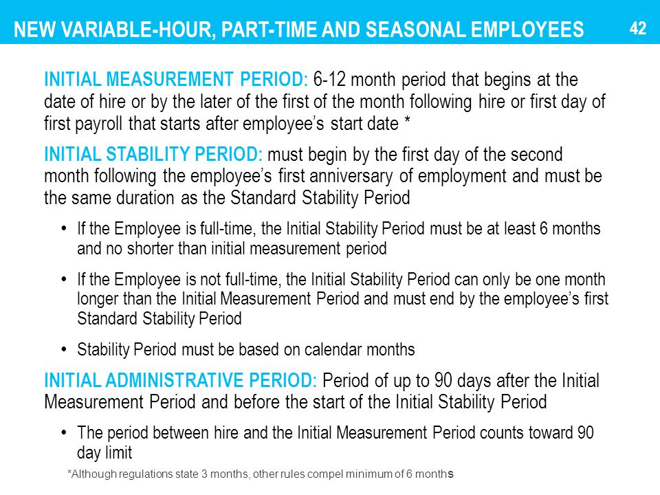NEW VARIABLE-HOUR, PART-TIME AND SEASONAL EMPLOYEES INITIAL MEASUREMENT PERIOD: 6-12 month period that begins at the date of hire or by the later of t