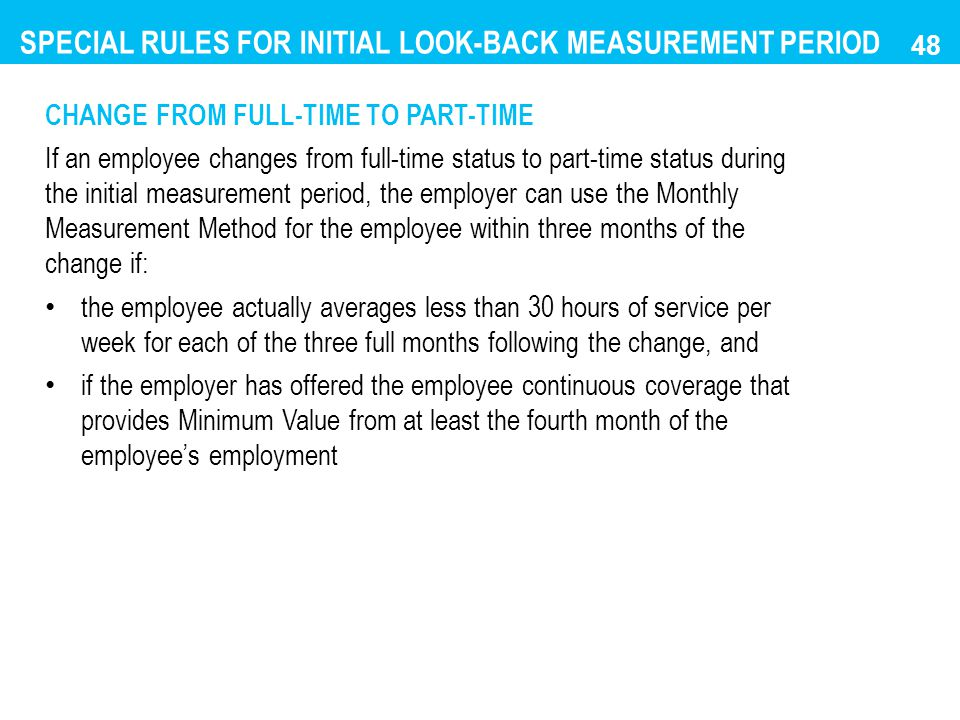CHANGE FROM FULL-TIME TO PART-TIME If an employee changes from full-time status to part-time status during the initial measurement period, the employe