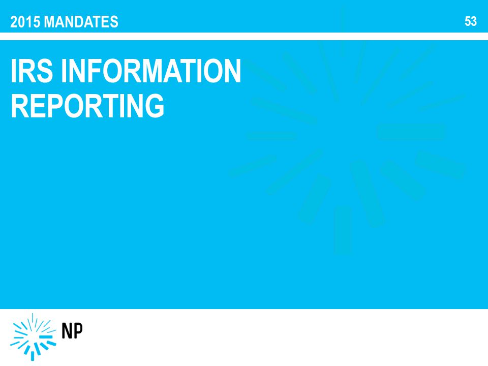 2015 MANDATES IRS INFORMATION REPORTING 53