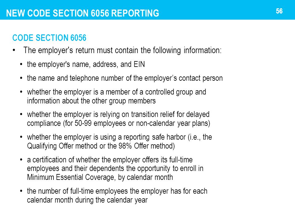 NEW CODE SECTION 6056 REPORTING CODE SECTION 6056 The employer's return must contain the following information: the employer's name, address, and EIN