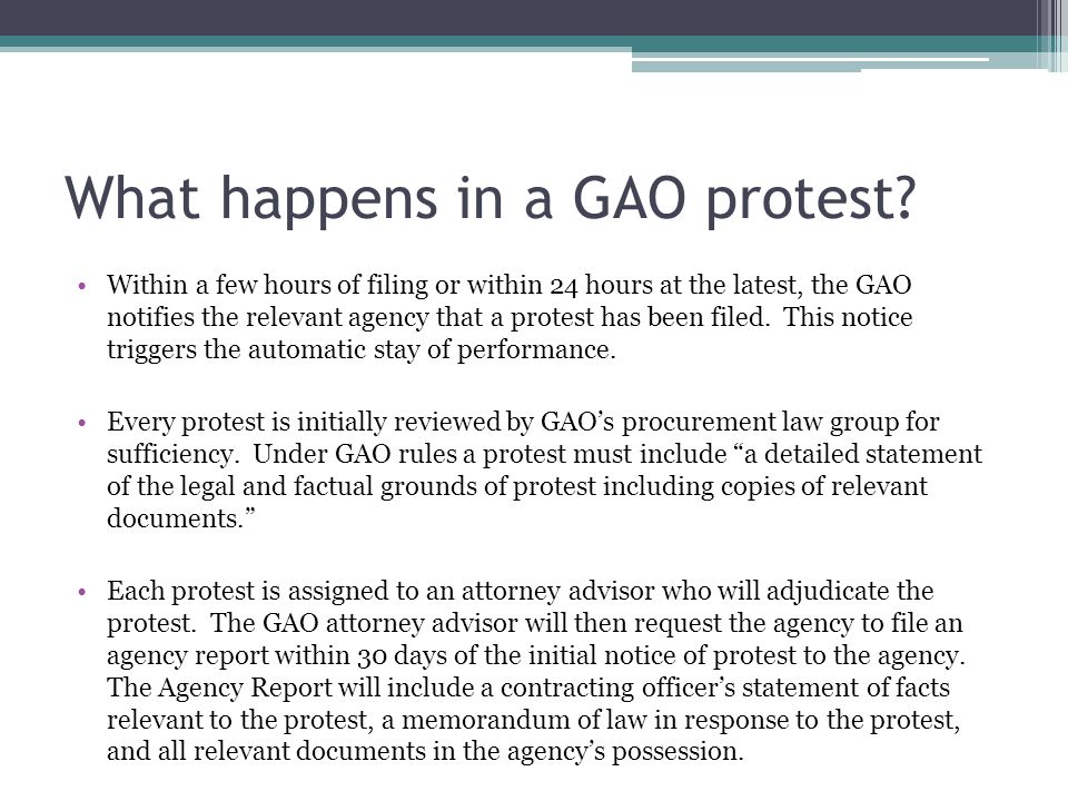 What happens in a GAO protest? Within a few hours of filing or within 24 hours at the latest, the GAO notifies the relevant agency that a protest has