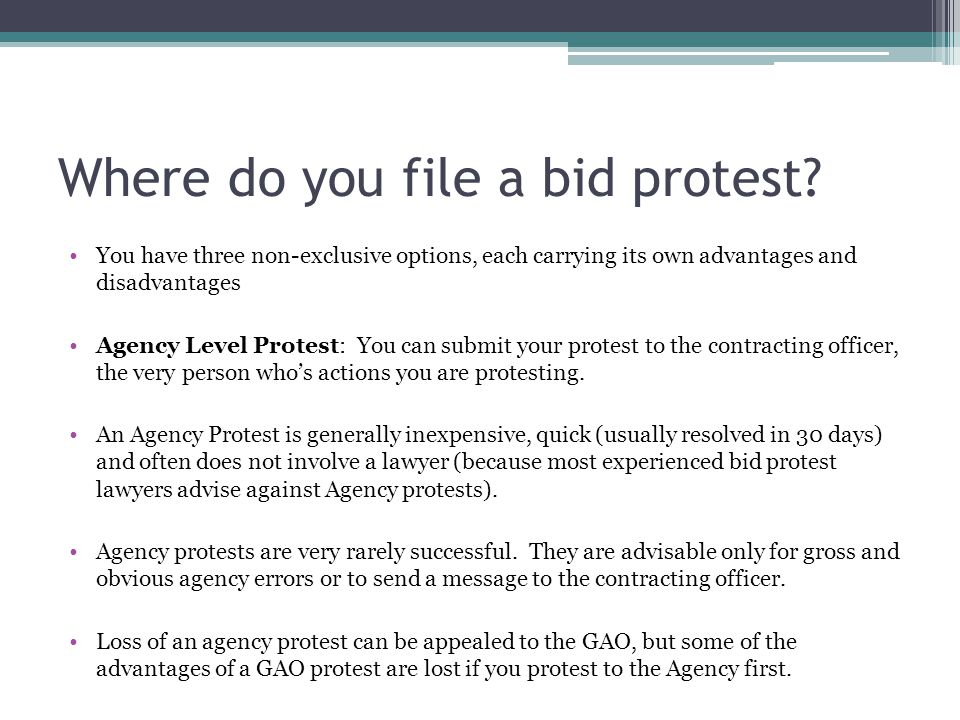 Where do you file a bid protest? You have three non-exclusive options, each carrying its own advantages and disadvantages Agency Level Protest: You ca