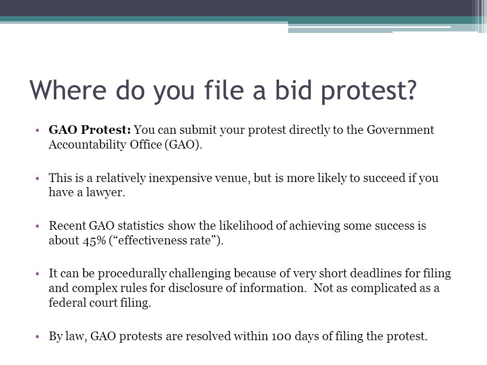 Where do you file a bid protest? GAO Protest: You can submit your protest directly to the Government Accountability Office (GAO). This is a relatively