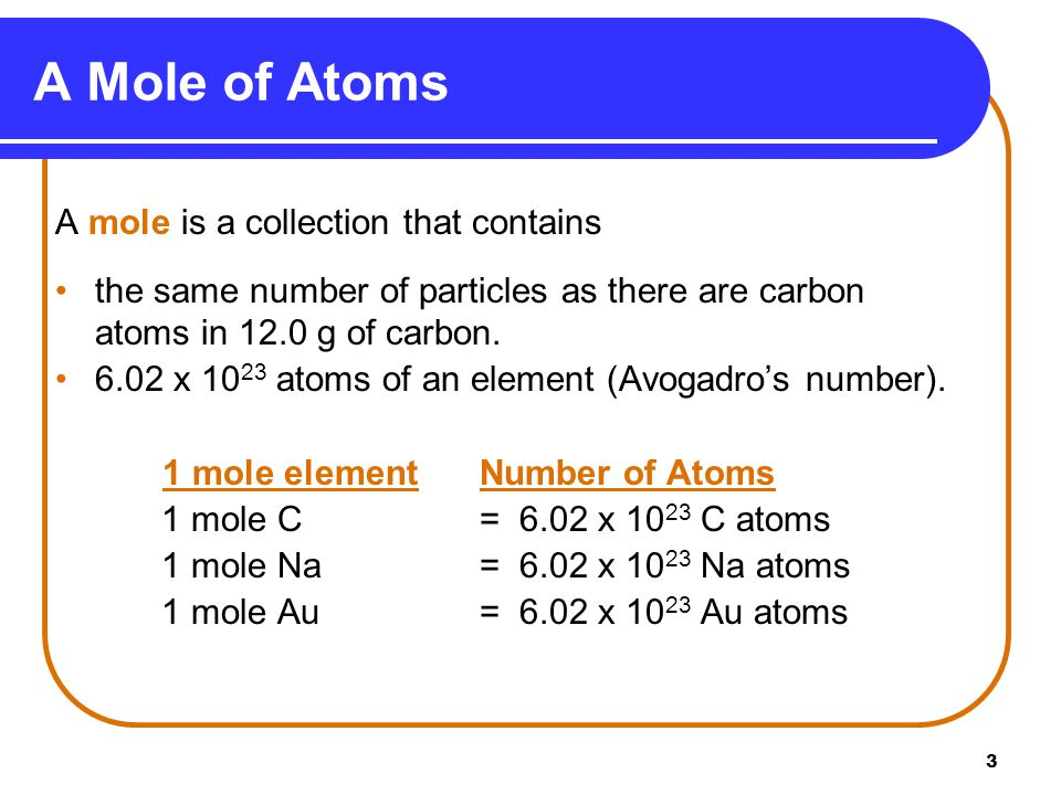 3 A mole is a collection that contains the same number of particles as there are carbon atoms in 12.0 g of carbon.
