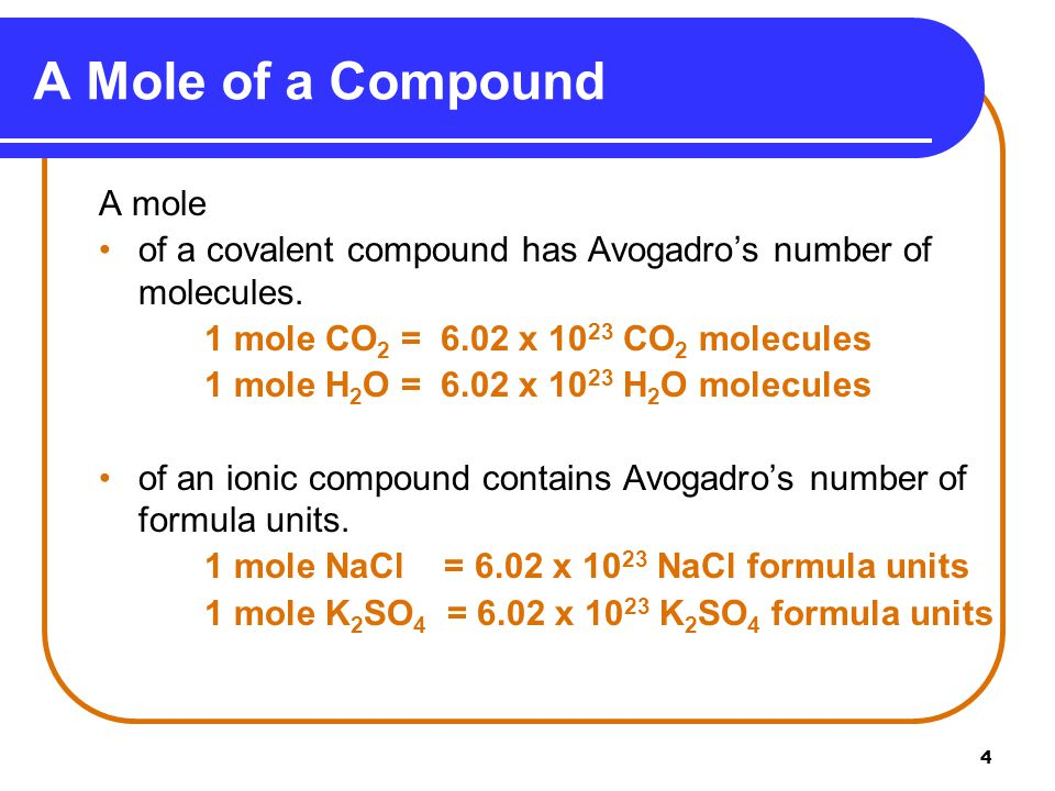 4 A mole of a covalent compound has Avogadro's number of molecules.