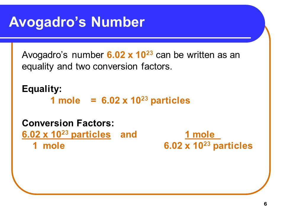 6 Avogadro's number 6.02 x can be written as an equality and two conversion factors.