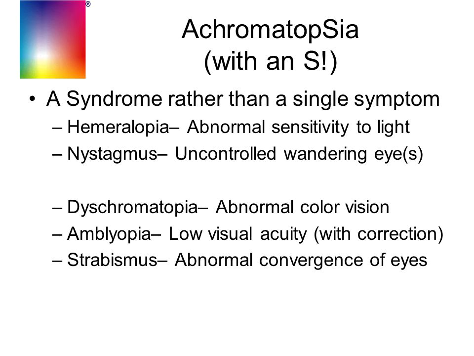 History of Abnormalities Dyschromatopia, an ancient disease –Protanopia– Lack of Red sensitivity –Deuteranopia– No Red/Green discrimination –Tetartanopia– No Blue/Green discrimination