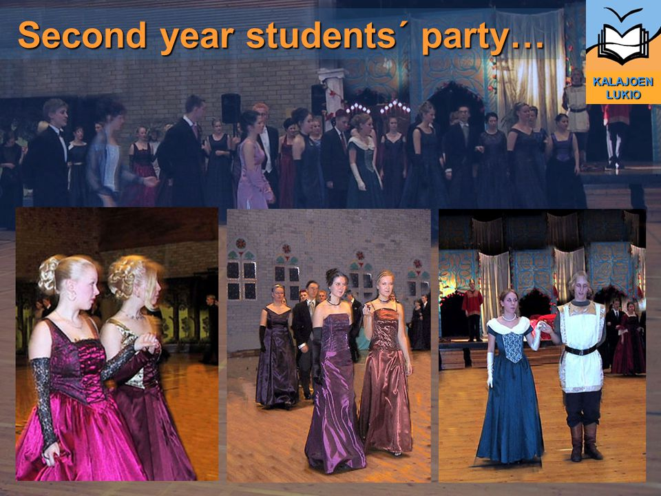 KALAJOEN LUKIO Second year students´ party… Second year students´ party…