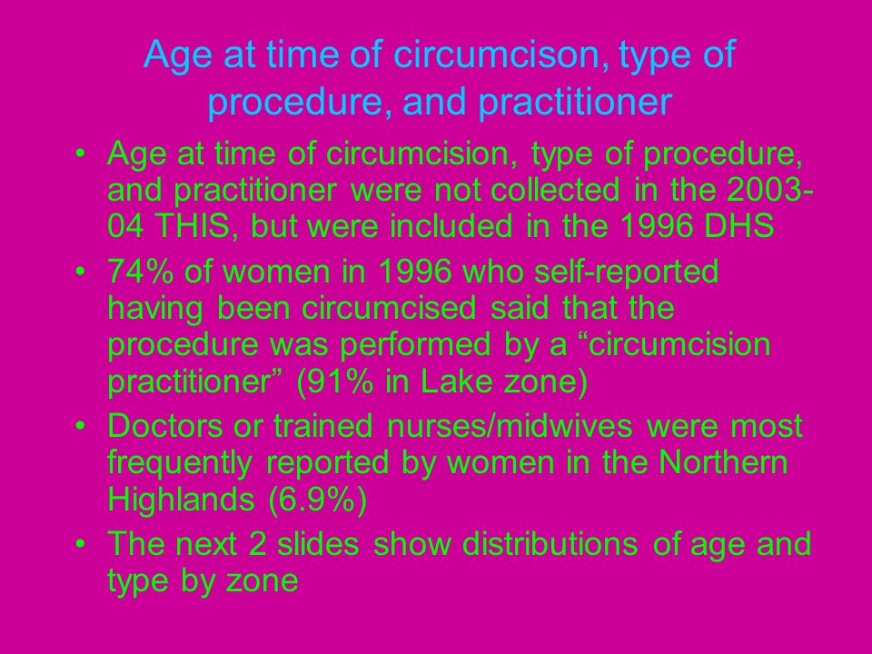Age at time of circumcison, type of procedure, and practitioner Age at time of circumcision, type of procedure, and practitioner were not collected in