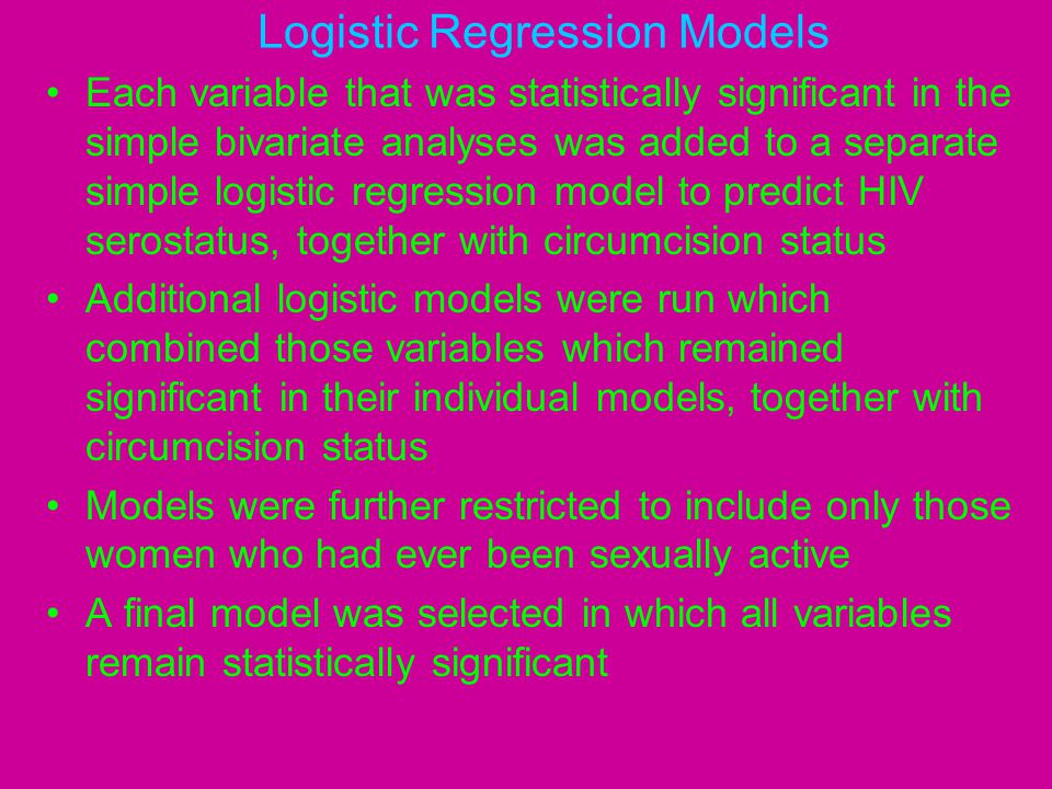 Logistic Regression Models Each variable that was statistically significant in the simple bivariate analyses was added to a separate simple logistic r