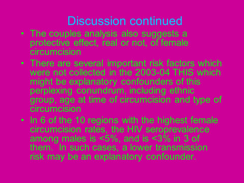 Discussion continued The couples analysis also suggests a protective effect, real or not, of female circumcision There are several important risk fact
