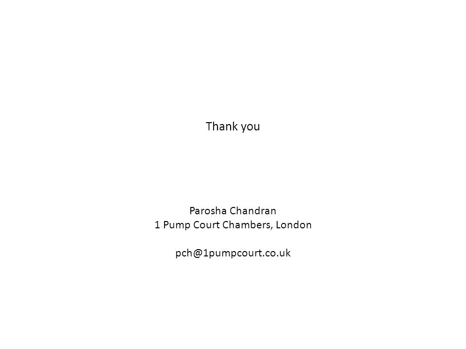 Thank you Parosha Chandran 1 Pump Court Chambers, London pch@1pumpcourt.co.uk