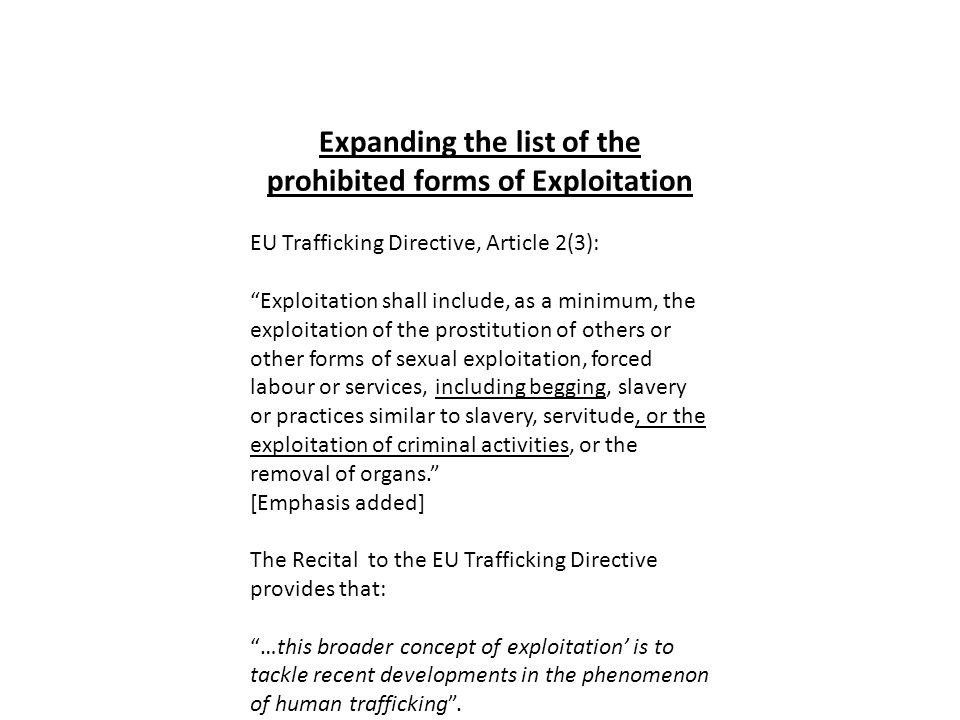 "Expanding the list of the prohibited forms of Exploitation EU Trafficking Directive, Article 2(3): ""Exploitation shall include, as a minimum, the expl"
