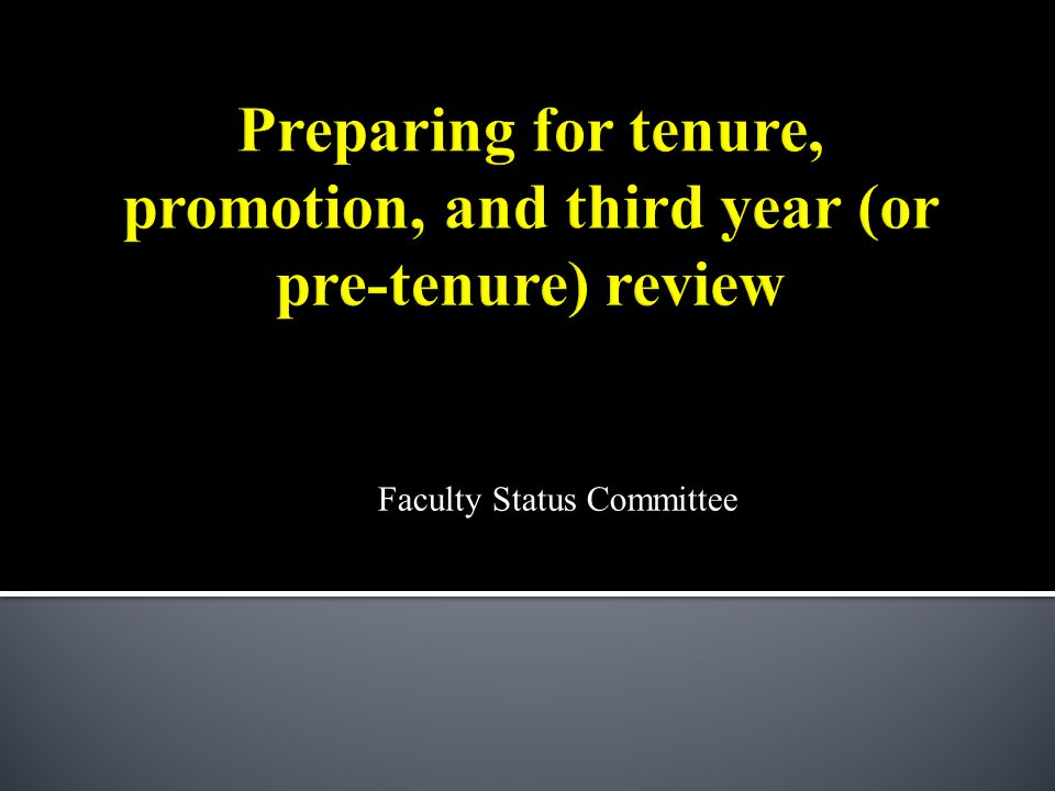 Refer to the Handbook  Section 5.2 Criteria for Evaluating Teaching Faculty  Section 5.3 Evaluating Librarians  Sections 5.5.3 and 5.5.4 Third Year Reviews  Section 6.3 Criteria for Promotion  Section 6.4 Procedure for Promotion  Section 7.3 Criteria for Tenure  Section 7.4 Procedure for Tenure  Handbook takes precedence over anything folks tell you.