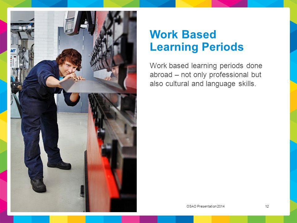 Work Based Learning Periods Work based learning periods done abroad – not only professional but also cultural and language skills. OSAO Presentation 2