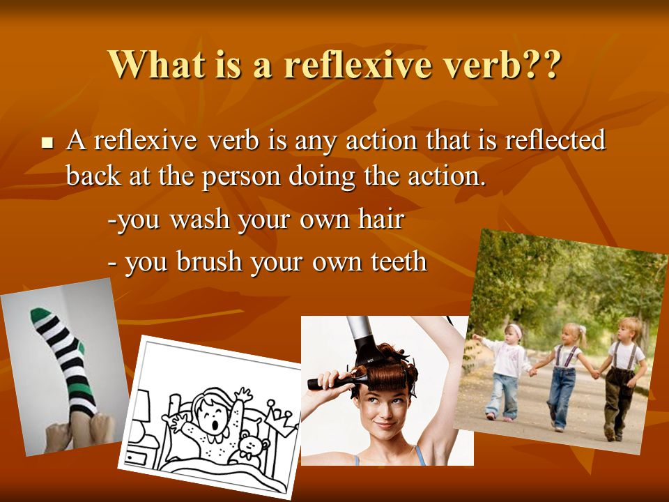 What is a reflexive verb?? A reflexive verb is any action that is reflected back at the person doing the action. A reflexive verb is any action that i