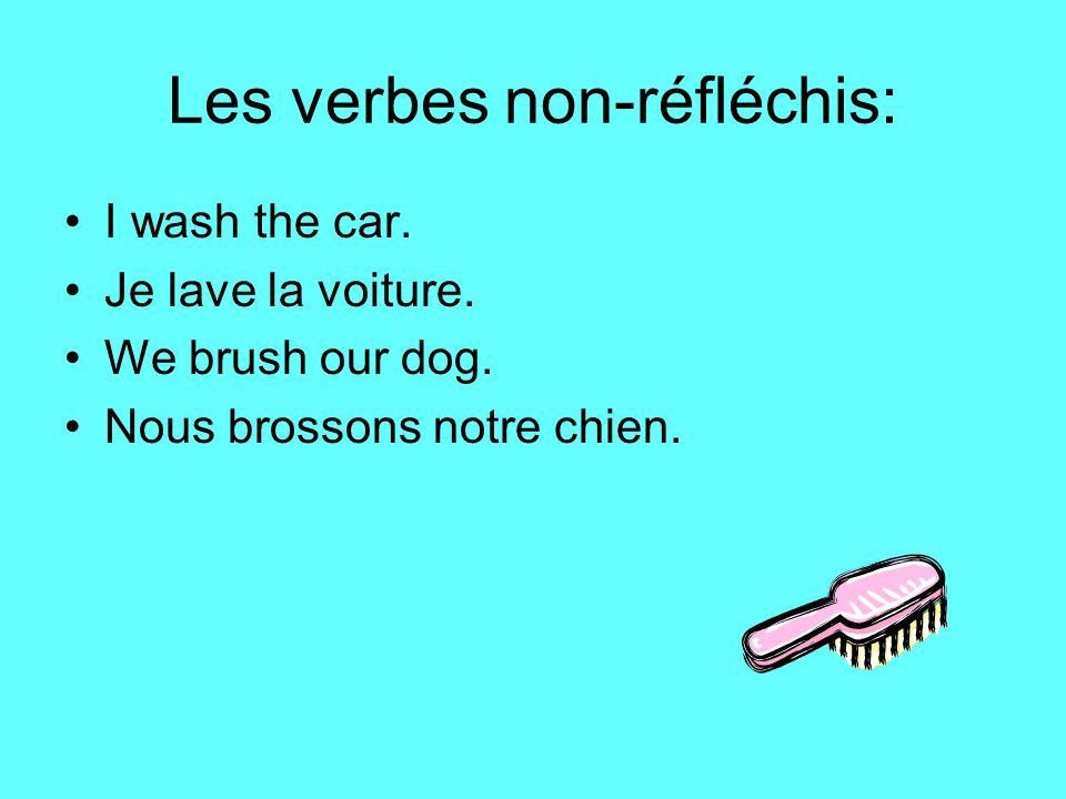 Les verbes non-réfléchis: I wash the car. Je lave la voiture.