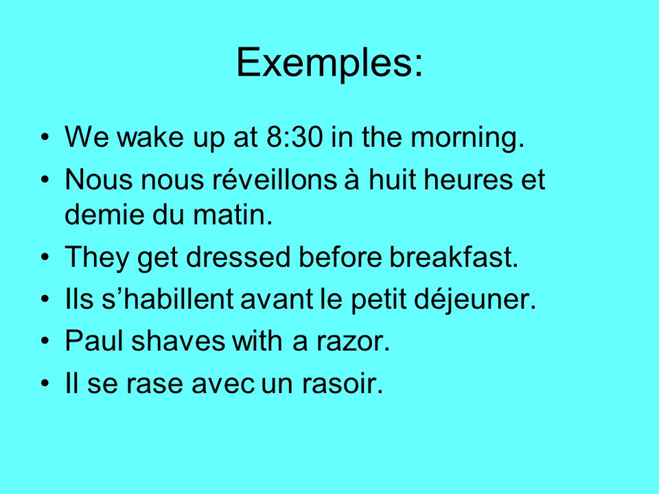 Exemples: We wake up at 8:30 in the morning. Nous nous réveillons à huit heures et demie du matin.