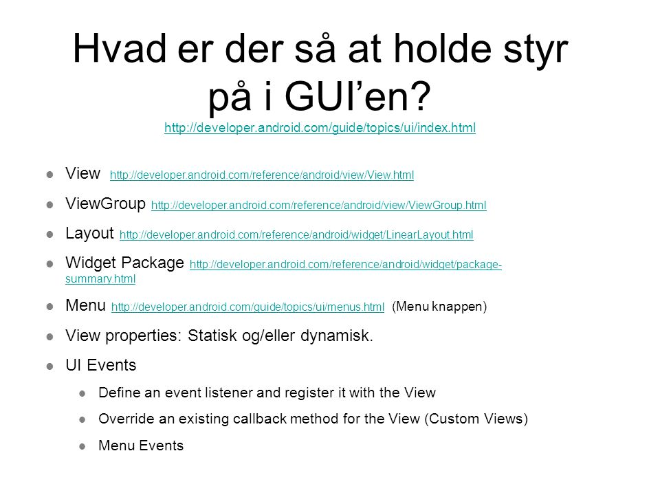 Hvad er der så at holde styr på i GUI'en? http://developer.android.com/guide/topics/ui/index.html http://developer.android.com/guide/topics/ui/index.h