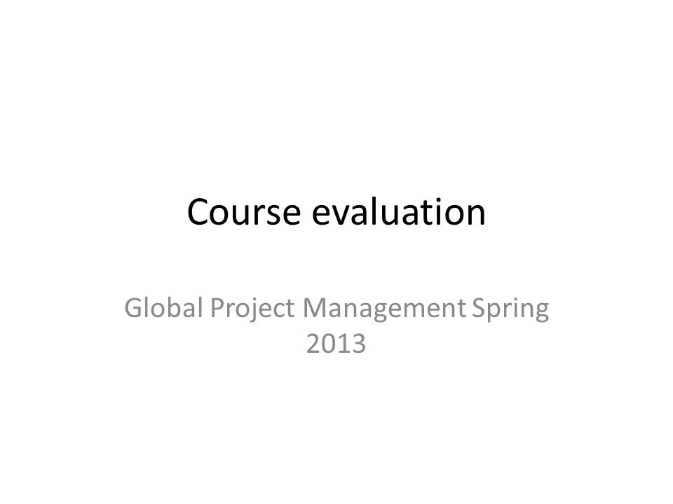 Course evaluation Global Project Management Spring 2013