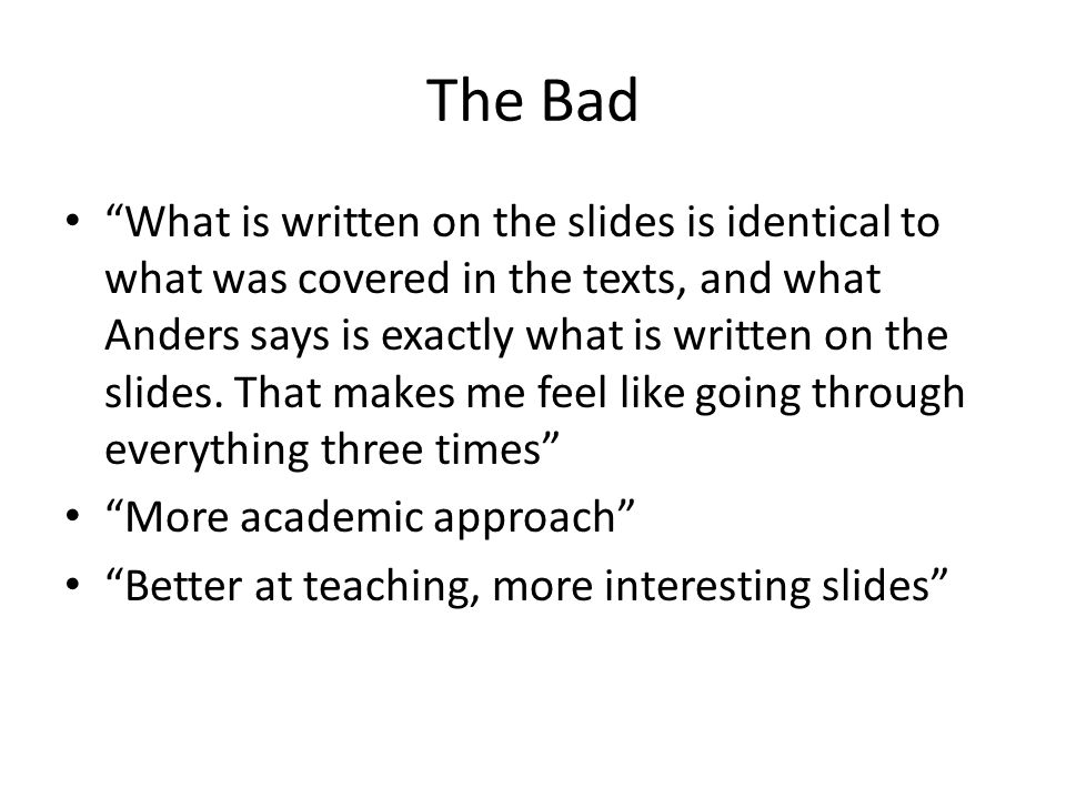 The Bad What is written on the slides is identical to what was covered in the texts, and what Anders says is exactly what is written on the slides.