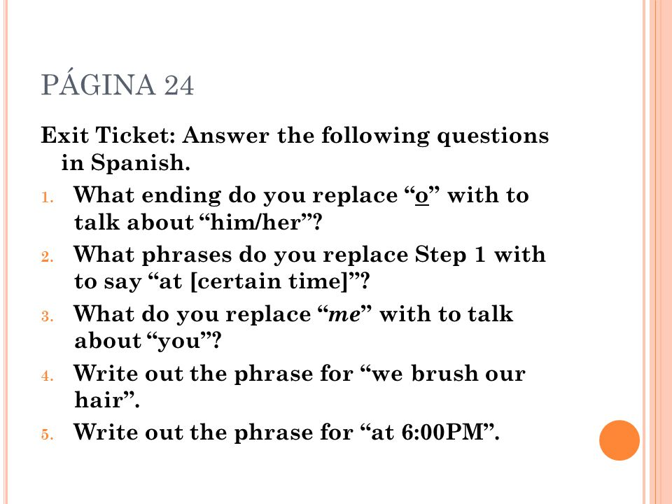 PÁGINA 24 Exit Ticket: Answer the following questions in Spanish.