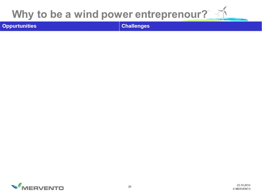 26 © MERVENTO Why to be a wind power entreprenour.