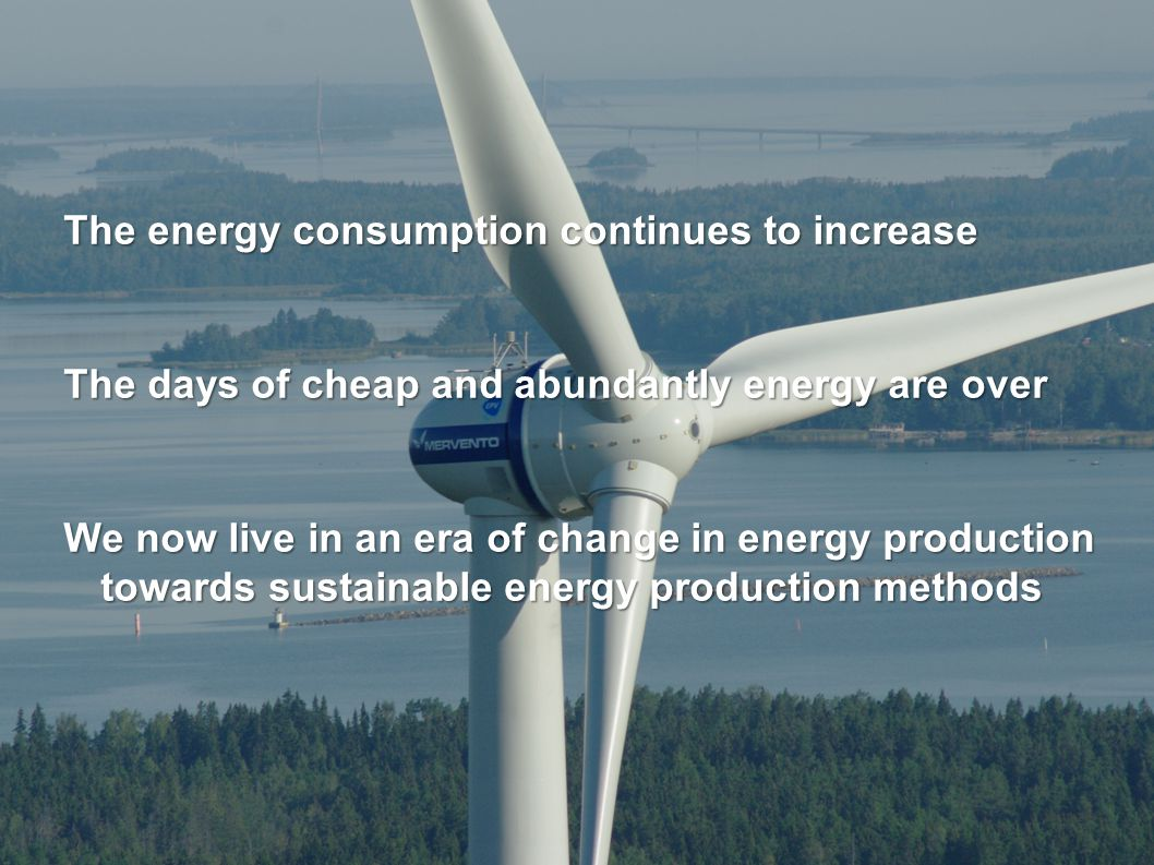 27 © MERVENTO The energy consumption continues to increase The days of cheap and abundantly energy are over We now live in an era of change in energy production towards sustainable energy production methods 23.10.2014