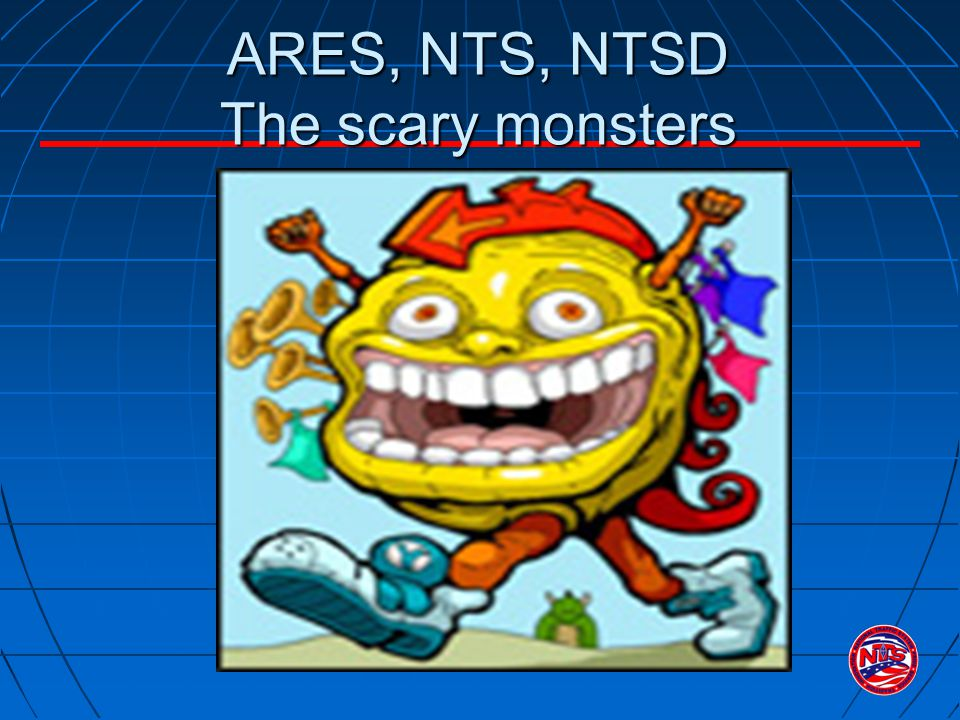 ARES, NTS, NTSD The scary monsters