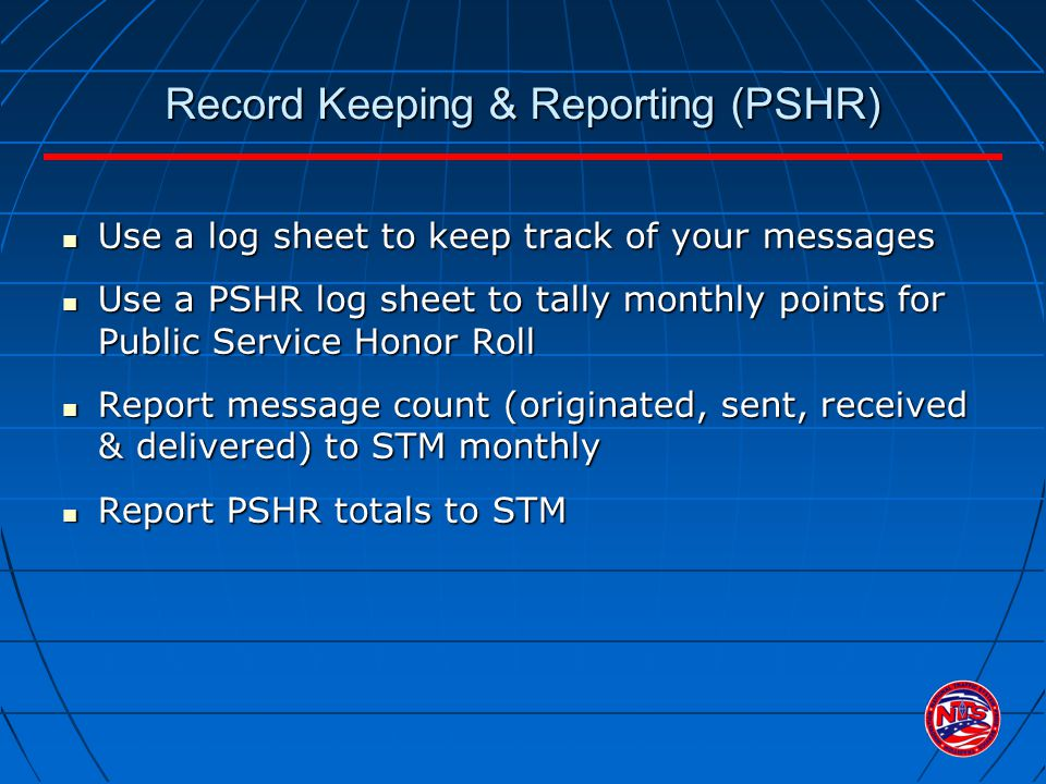 Record Keeping & Reporting (PSHR) Use a log sheet to keep track of your messages Use a log sheet to keep track of your messages Use a PSHR log sheet t