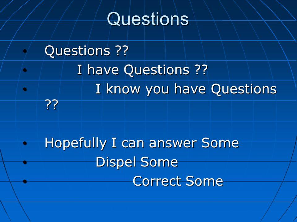 Questions Questions . Questions . I have Questions .