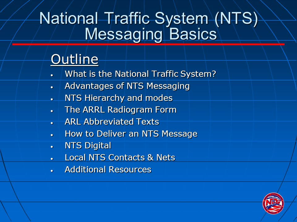 National Traffic System (NTS) Messaging Basics Outline What is the National Traffic System.