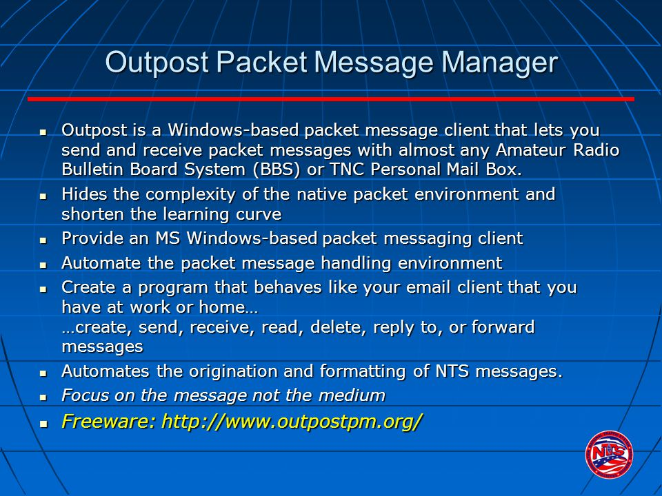 Outpost Packet Message Manager Outpost is a Windows-based packet message client that lets you send and receive packet messages with almost any Amateur Radio Bulletin Board System (BBS) or TNC Personal Mail Box.