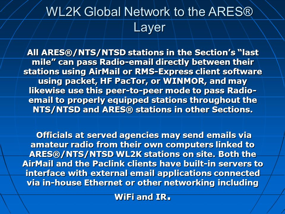 "WL2K Global Network to the ARES® Layer All ARES®/NTS/NTSD stations in the Section's ""last mile"" can pass Radio-email directly between their stations u"