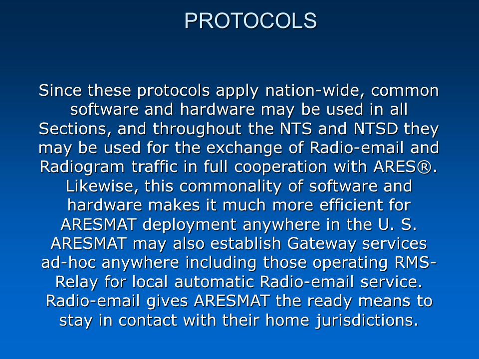 PROTOCOLS Since these protocols apply nation-wide, common software and hardware may be used in all Sections, and throughout the NTS and NTSD they may be used for the exchange of Radio-email and Radiogram traffic in full cooperation with ARES®.