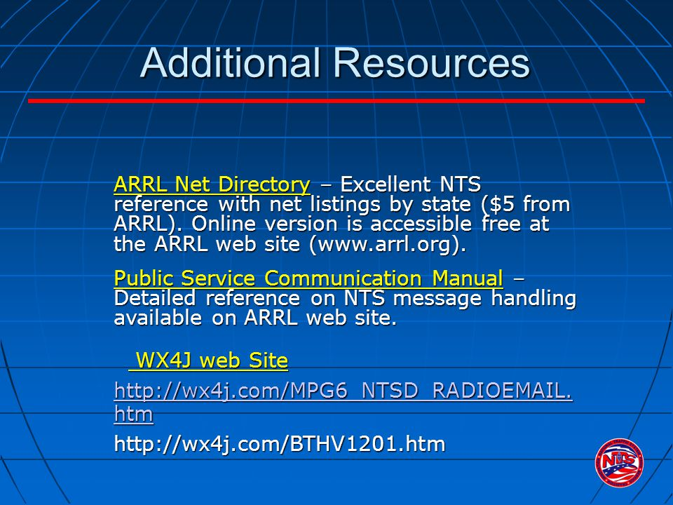 Additional Resources ARRL Net Directory – Excellent NTS reference with net listings by state ($5 from ARRL). Online version is accessible free at the