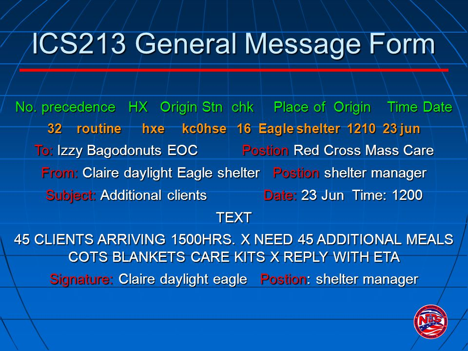 ICS213 General Message Form No. precedence HX Origin Stn chk Place of Origin Time Date 32 routine hxe kc0hse 16 Eagle shelter 1210 23 jun To: Izzy Bag