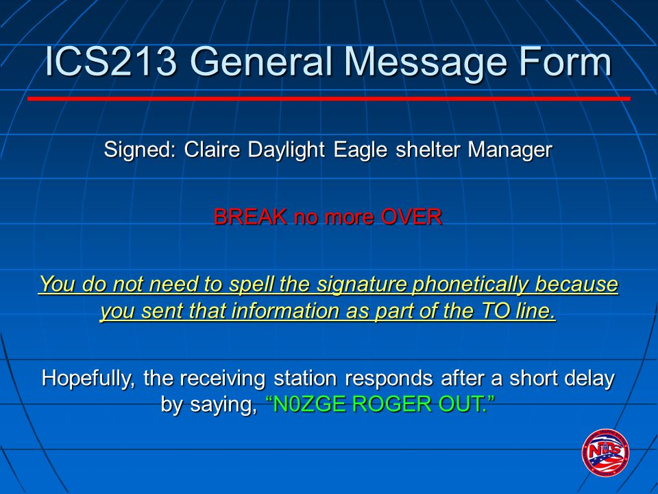 ICS213 General Message Form Signed: Claire Daylight Eagle shelter Manager BREAK no more OVER You do not need to spell the signature phonetically becau