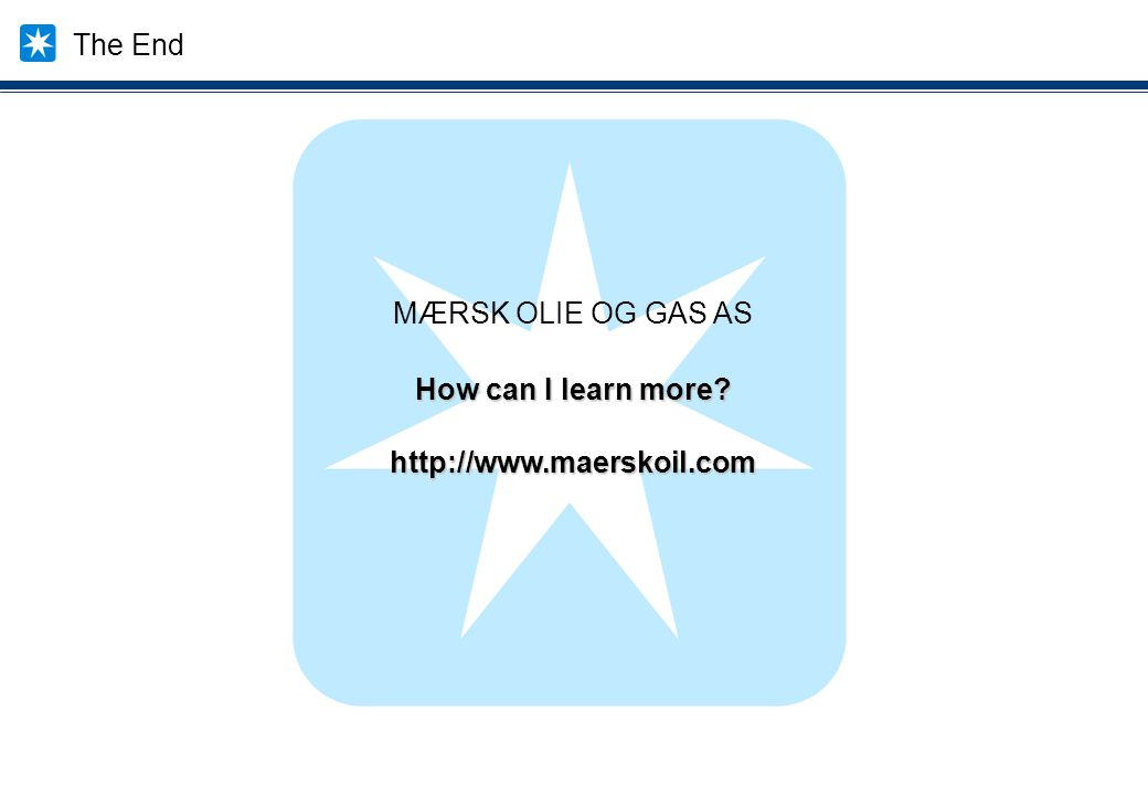 How can I learn more? http://www.maerskoil.com MÆRSK OLIE OG GAS AS The End