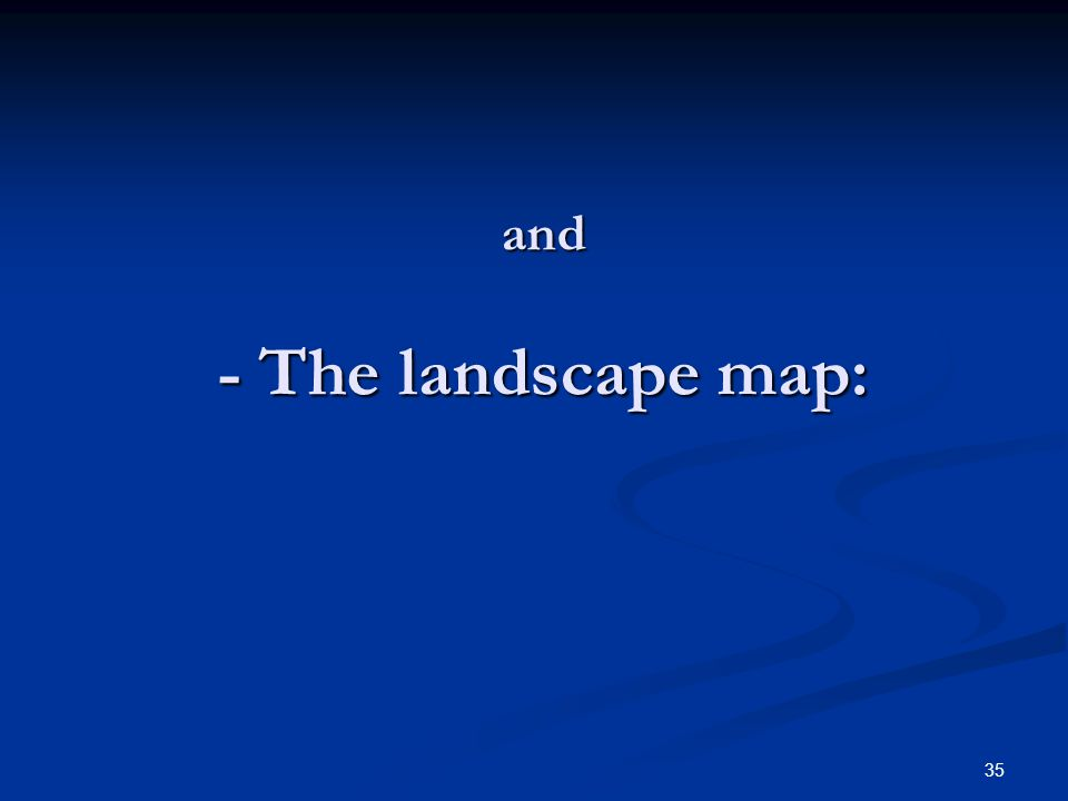 35 and - The landscape map: