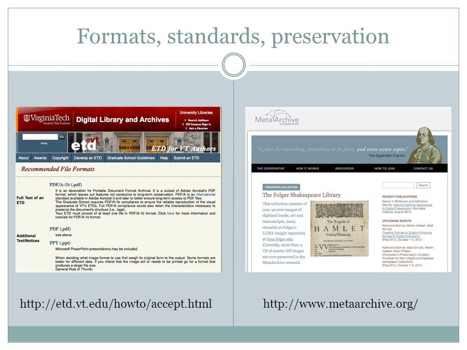 Formats, standards, preservation http://etd.vt.edu/howto/accept.htmlhttp://www.metaarchive.org/