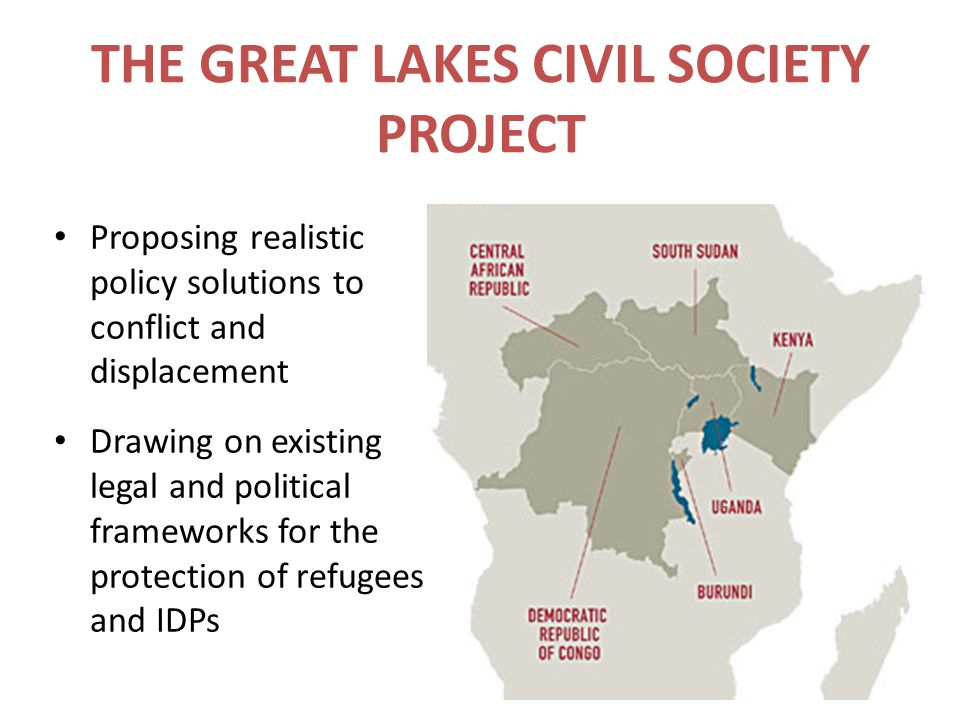 THE GREAT LAKES CIVIL SOCIETY PROJECT Proposing realistic policy solutions to conflict and displacement Drawing on existing legal and political framew